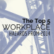 A worksite structure with people in hard hats and title - The Top 5 Workplace Hazards From 2014