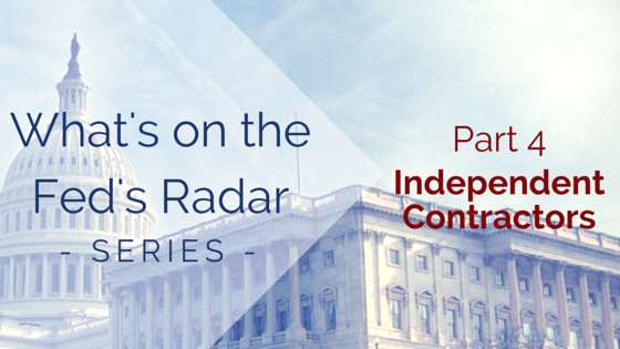 U.S. Capital Building with title - What's on the Fed's Radar - Series - Part 4 Independent Contractors