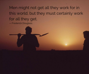 Two people looking at sunset with quote - Men might not get all they work for in this world, but they must certainly work for all they get. - Federick Douglass