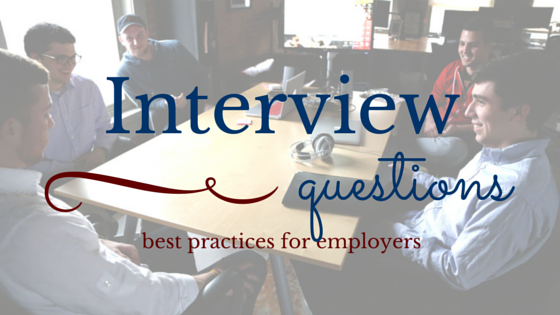 Interview Questions Best Practices For Employers