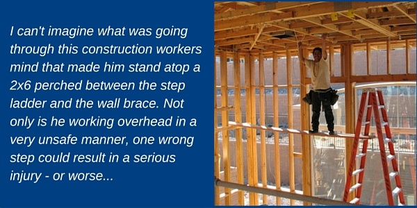 I can't imagine what was going through this construction worker's mind that made him stand atop a 2x6 perched between the step ladder and the wall brace. Not only is he working overhead in a very unsafe manner, one wrong step could result in a serious injury - or worse...