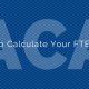 Title - How To Calculate Your FTE Count with ACA in the background