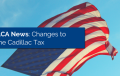 American flag with title - ACA News: Changes to the Cadillac Tax