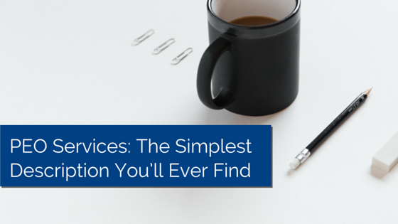 Very neat desk with paperclips lined up, a cup of coffee and pencil with title - PEO Services: The Simplest Description You'll Ever Find