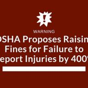 OSHA Proposes Raising Fines for Failure to Report Injuries by 400 PERCENT FEATURE