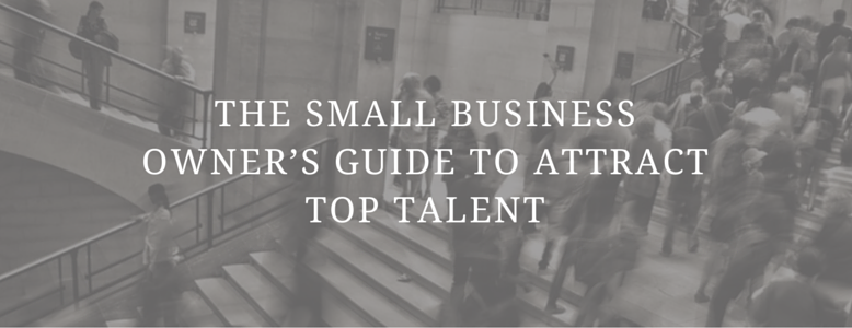 black and white picture crowd or people walking on large stair case text over image says the small business owner's guide to attract top talent
