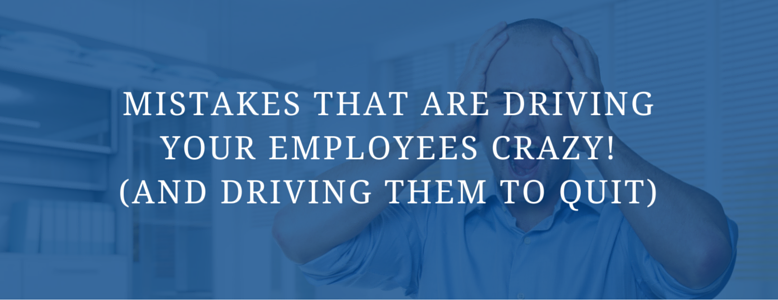 blue transparent image with man holding his head and screaming, text says mistakes that are driving your employees crazy and driving them to quit