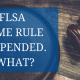flsa-overtime-rule-delayed-now-what