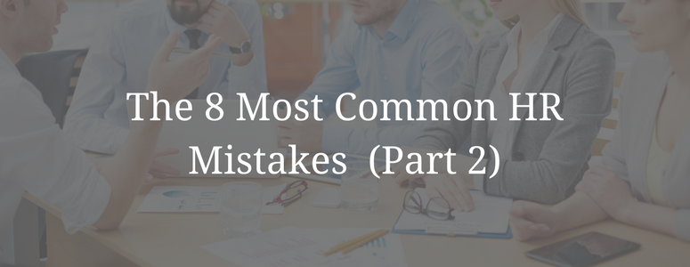 The 8 Most Common HR Mistakes (Part 2)