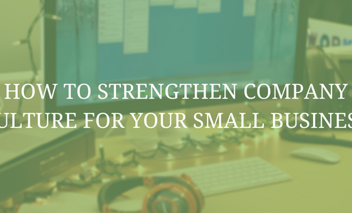 How to Strengthen Company Culture For Your Small Business