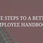 Five Steps to a Better Employee Handbook