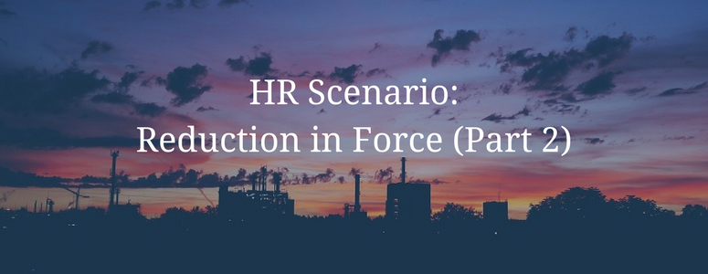 HR Scenario: Reduction in Force (Part 2)